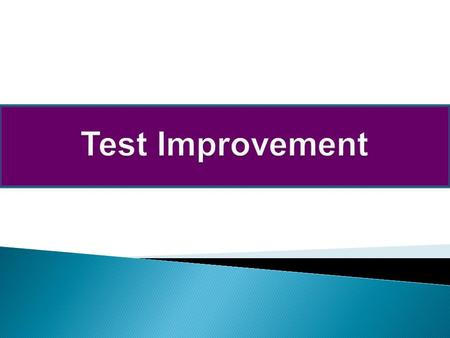  How do we improve the test?  Why do we have to improve the test?