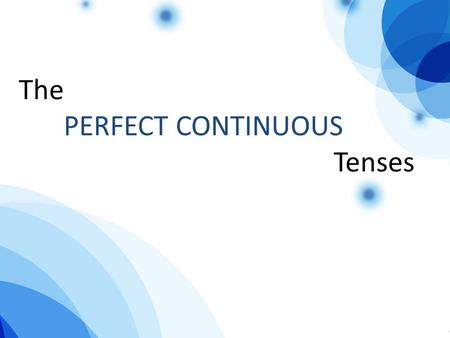 The PERFECT CONTINUOUS Tenses. Tenses Perfect continuous STRUCTUER : have + been + -ing (present participle) Meaning : รูปประโยค perfect continuous ใช่กล่าวถึง.