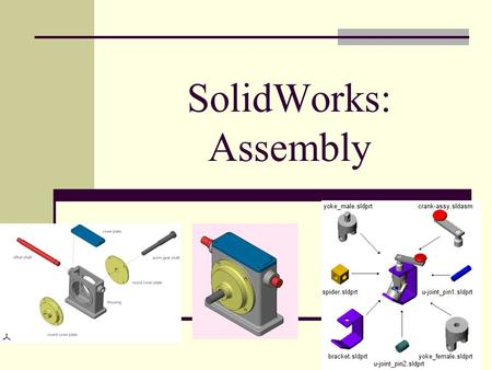 SolidWorks: Assembly Assembly.