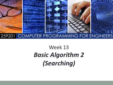 Week 13 Basic Algorithm 2 (Searching). Searching Arrays การค้นหาแบบเชิงเส้น (Linear search) Small arrays Unsorted arrays การค้นหาแบบไบนารี (Binary search)