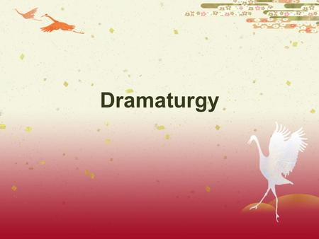 Dramaturgy.  Dramaturgia  composition of a play  Liturgia  composition of literary text.