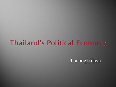 Thanong bidaya.  Thailand before the election  Promise and delivery under the first lady prime minister  The real economic challenges.