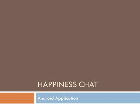 HAPPINESS CHAT Android Application. User Interface Prototype.