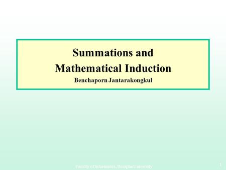 Faculty of Informatics, Burapha University 11 Summations and Mathematical Induction Benchaporn Jantarakongkul.
