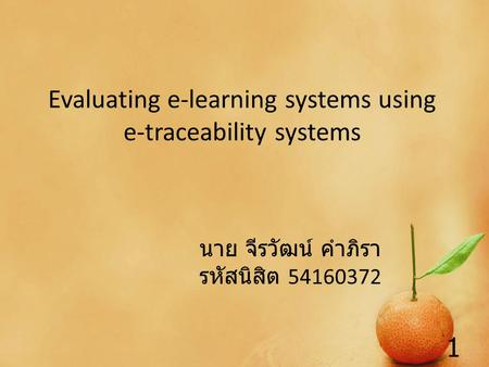 Evaluating e-learning systems using e-traceability systems นาย จีรวัฒน์ คำภิรา รหัสนิสิต 54160372 1.
