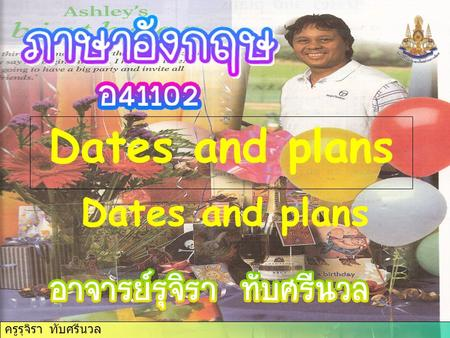 Dates and plans Dates and plans.