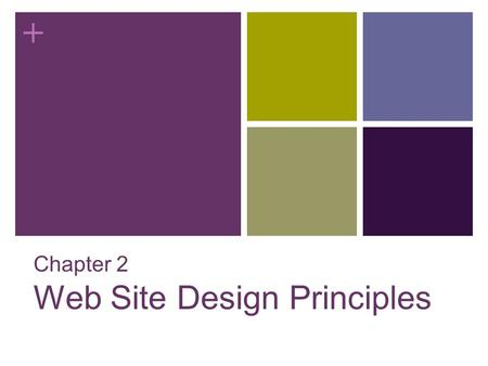 + Chapter 2 Web Site Design Principles. + Objectives Web design Enviroment Design for the computer medium Create a unified site design Design for the.