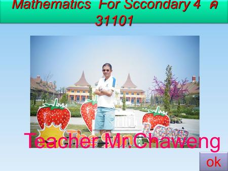 Mathematics For Sccondary 4 ค 31101 ok Teacher Mr.Chaweng Chitprasan.