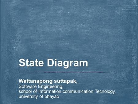 Wattanapong suttapak, Software Engineering, school of Information communication Tecnology, university of phayao State Diagram.