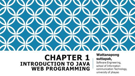 CHAPTER 1 INTRODUCTION TO JAVA WEB PROGRAMMING Wattanapong suttapak, Software Engineering, school of Information communication Technology, university of.