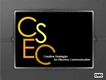 1 Creative Strategies for Effective Communication C S E C.