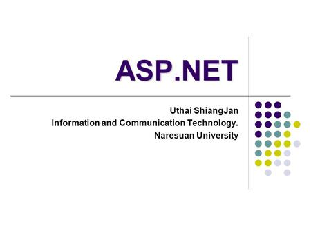 ASP.NET Uthai ShiangJan Information and Communication Technology.
