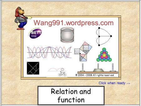 Click when ready Wang991.wordpress.com © 2004 - 2008 All rights reserved Stand SW 100 Relation and function.
