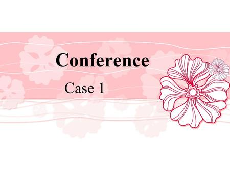 Conference Case 1.