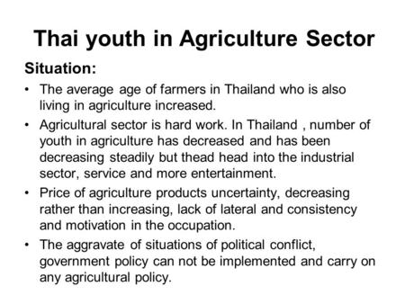 Thai youth in Agriculture Sector Situation: The average age of farmers in Thailand who is also living in agriculture increased. Agricultural sector is.