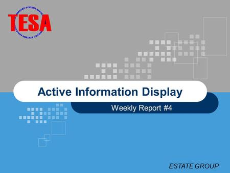 ESTATE GROUP Active Information Display Weekly Report #4.