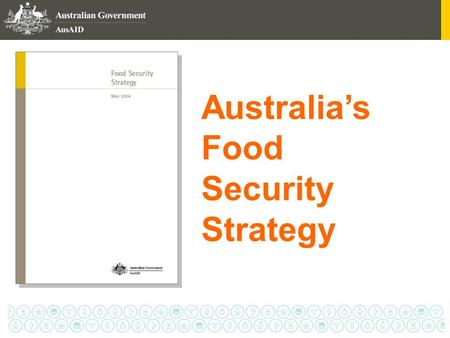 Australia's Food Security Strategy.  Australia's international development cooperation  Overview  Food Security  Australian Government's Policy Approach.
