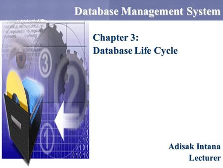 Database Management System Adisak Intana Lecturer Chapter 3: Database Life Cycle.