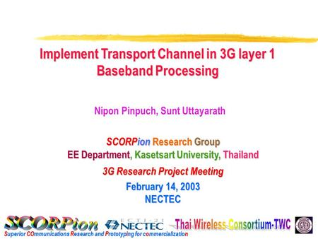 Superior COmmunications Research and Prototyping for commercialization SCORPion Research Group EE Department, Kasetsart University, Thailand 3G Research.