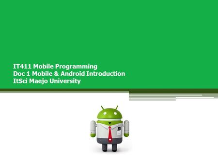 IT411 Mobile Programming Doc 1 Mobile & Android Introduction ItSci Maejo University.