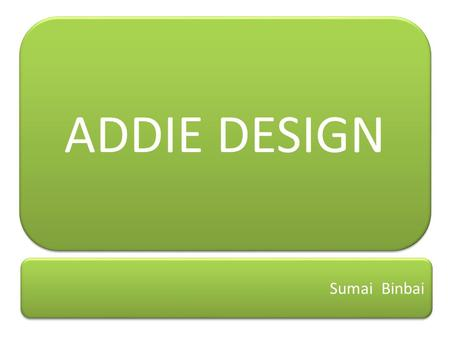 ADDIE DESIGN Sumai Binbai.