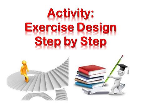 Activity: Exercise Design Step by Step
