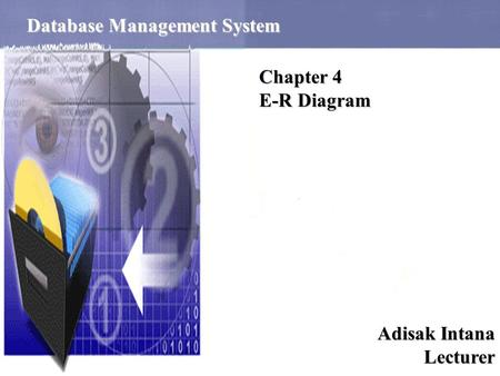 ER Diagram 1 Database Management System Chapter 4 E-R Diagram Adisak Intana Lecturer.