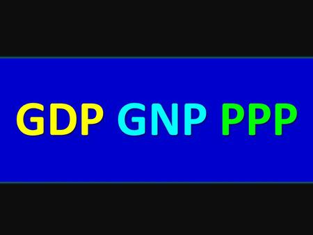 GDP GNP PPP.