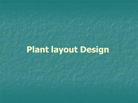 Plant layout Design.