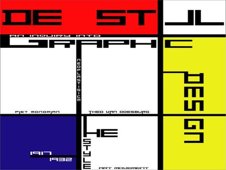 "De Stijl means The style in Dutch not just 'style' but 'The style' Also Known as Neo-Plasticism One of the major ""modern movements"" Not a 'group' or 'ism'"