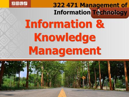 322 471 Management of Information Technology Information & Knowledge Management.