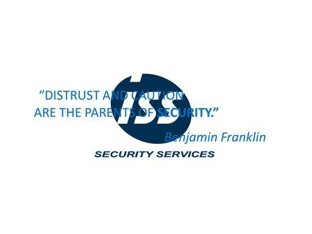 "DOES ""DISTRUST AND CAUTION ARE THE PARENTS OF SECURITY."" Benjamin Franklin."