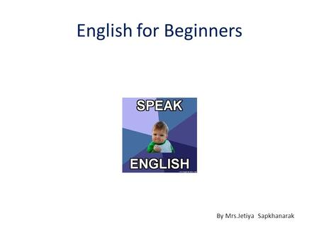 English for Beginners By Mrs.Jetiya Sapkhanarak.