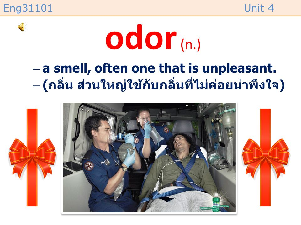 Eng31101Unit 4 odor (n.) –a smell, often one that is unpleasant.