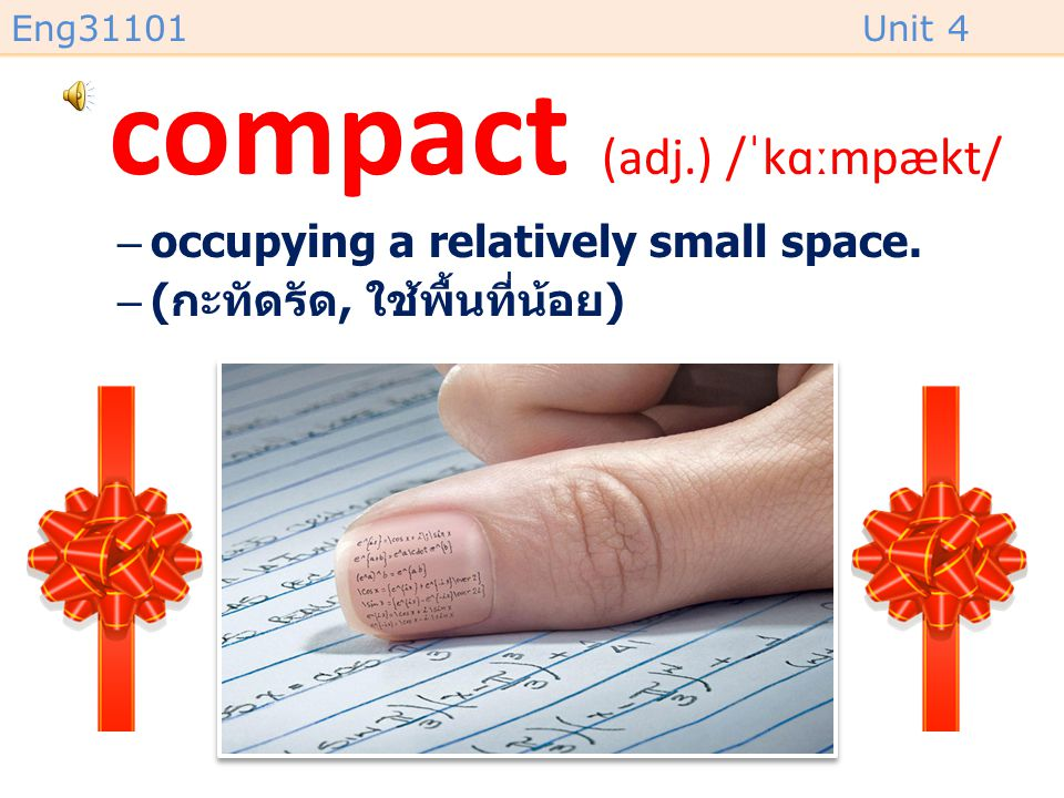 Eng31101Unit 4 compact (adj.) /ˈkɑːmpækt/ –occupying a relatively small space.