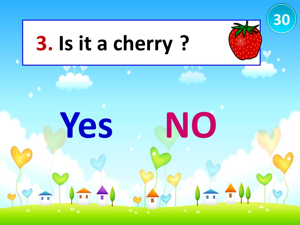 30 3. Is it a cherry ? YesNO
