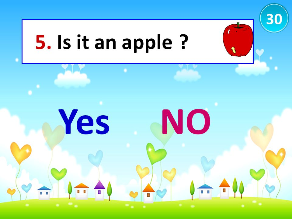 30 5. Is it an apple ? YesNO