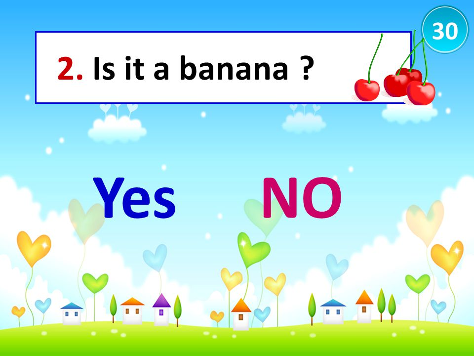 30 2. Is it a banana ? YesNO
