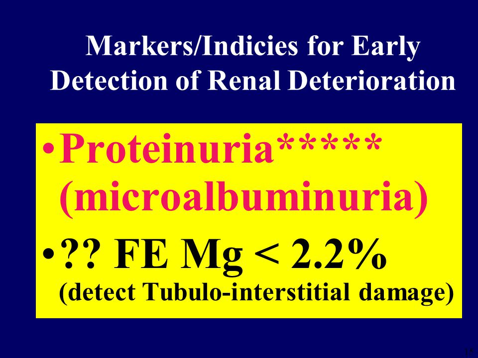 15 Markers/Indicies for Early Detection of Renal Deterioration Proteinuria***** (microalbuminuria) ?.
