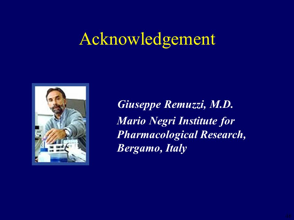 46 Acknowledgement Giuseppe Remuzzi, M.D.