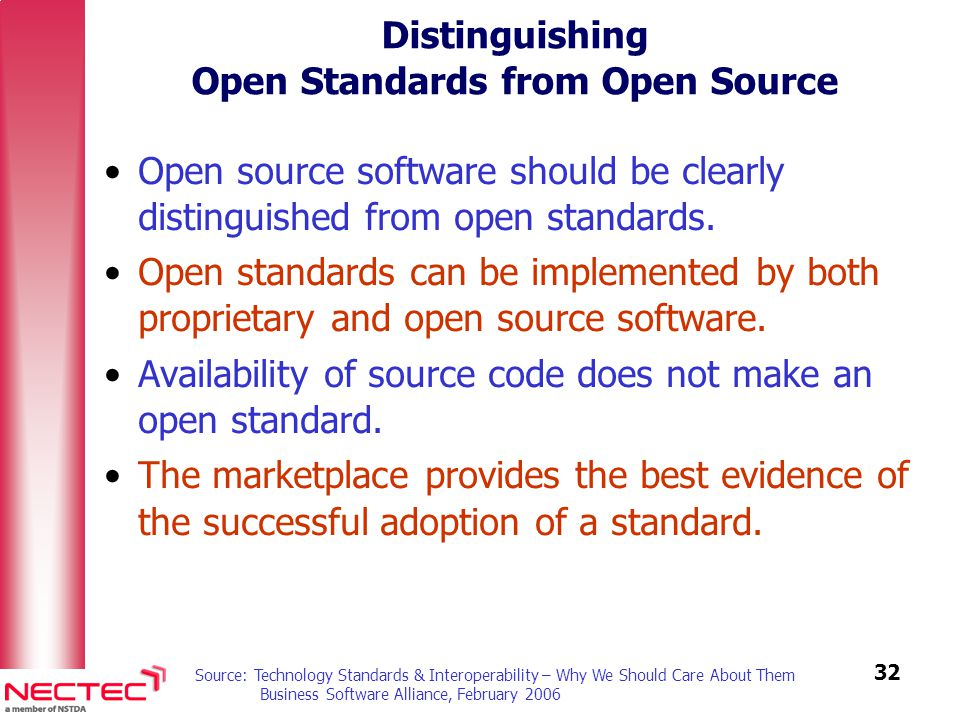 33 Open Standards Proprietary Standards Commercial Software Free and Open Source Software TCP/IP, HTTP, SSL, SMTP, MIME, W3C, IMAP, LDAP, XML, Unicode, SQL, UDDI, SOAP, JPEG, MPEG, ISO 3166, IEEE802.1X ZIP, GIF.DOC,.PPT ODF, Java, PDF Open XML Open vs Proprietary Standards