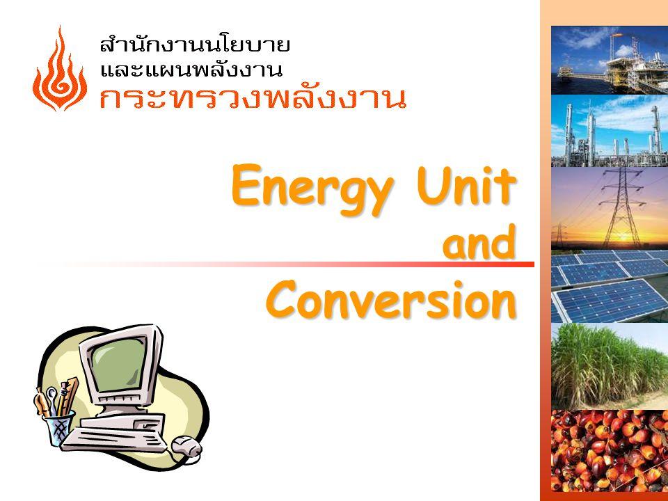 http://www.eppo.go.th - 42 - Energy Unit and Calculation 1.BBL/D, KBD, KBPCD 2.BBL/D CRUDE OIL EQUIVALENT 3.Ton Oil Equivalent (TOE, KTOE) 4.Joule (MJ, PJ, TJ) 5.CAL, KCAL 6.BTU, M.BTU Remark : 1 BBL = 158.99 LITRES 1 LITRE = 0.54 KG.