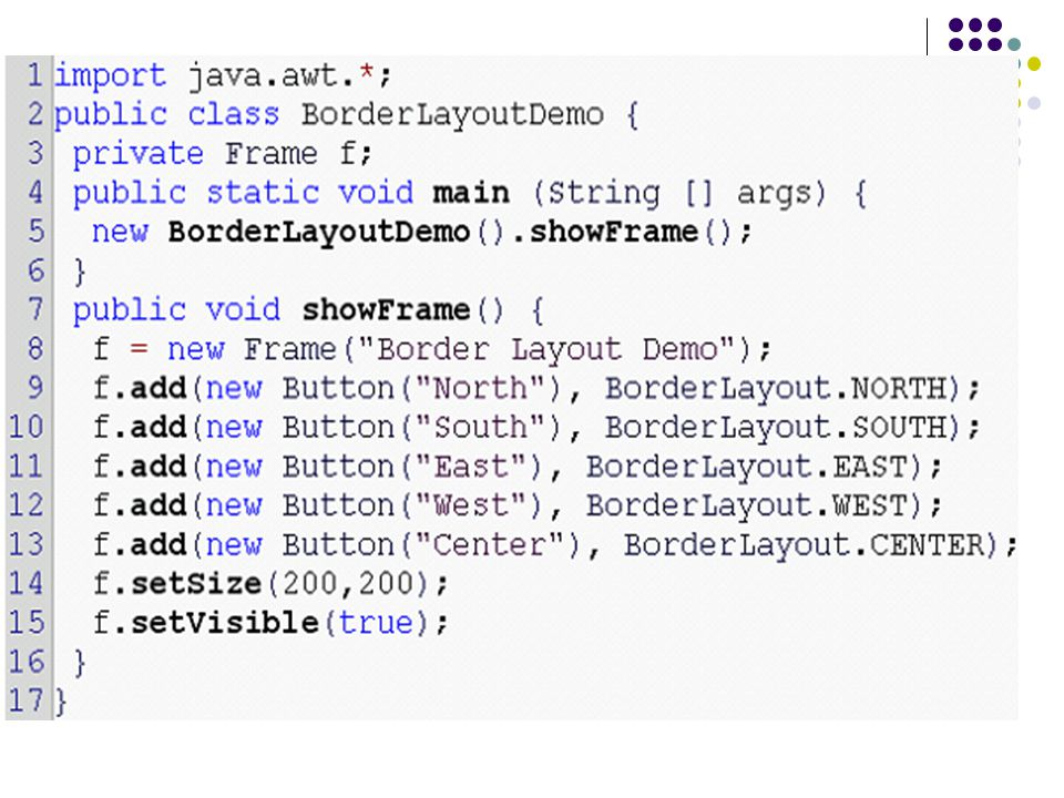 GridLayout เป็นการวาง component ตามแถวและคอลัมน์ที่ กำหนดไว้ โดยมี construction คือ public GridLayout() public GridLayout(int row, int col)