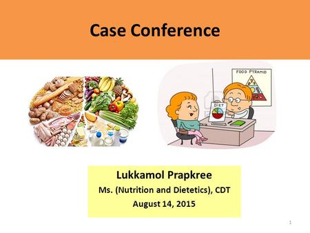 Case Conference Lukkamol Prapkree Ms. (Nutrition and Dietetics), CDT August 14, 2015 1.