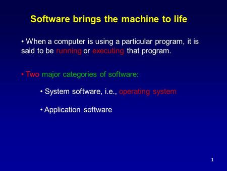 1 Software brings the machine to life When a computer is using a particular program, it is said to be running or executing that program. Two major categories.