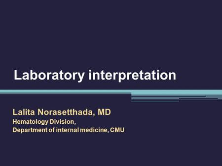 Laboratory interpretation Lalita Norasetthada, MD Hematology Division, Department of internal medicine, CMU.
