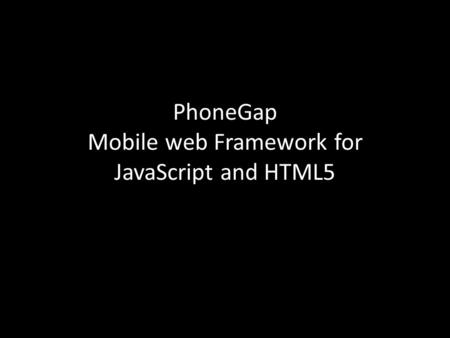 PhoneGap Mobile web Framework for JavaScript and HTML5.