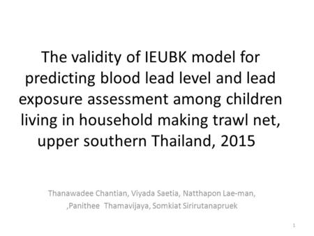 The validity of IEUBK model for predicting blood lead level and lead exposure assessment among children living in household making trawl net, upper southern.