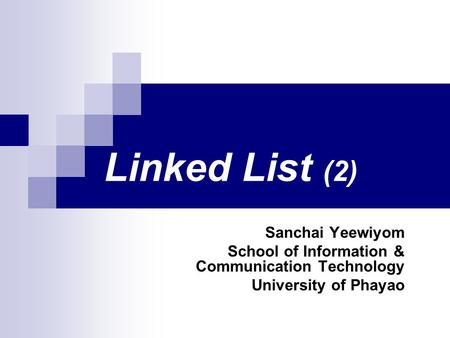 Linked List (2) Sanchai Yeewiyom School of Information & Communication Technology University of Phayao.