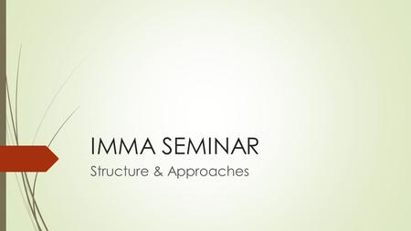 IMMA SEMINAR Structure & Approaches. Main Content 1.Seminar in General Meaning 2.Seminar in IMMA (objective) 3.Searching and Choosing a Topic 4.Structures.